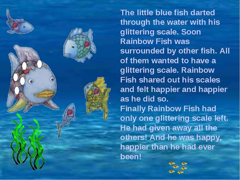 The little blue fish darted through the water with his glittering scale. Soon...
