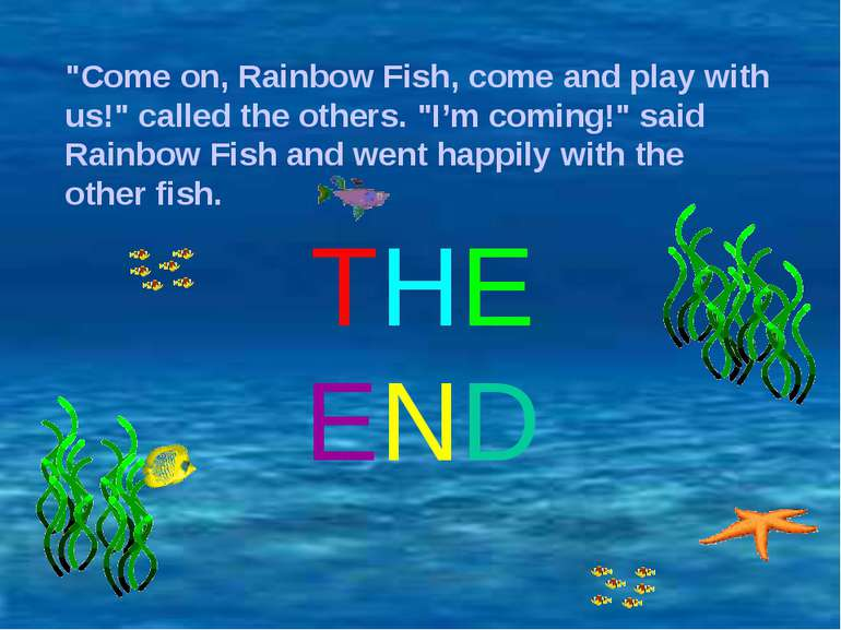 """Come on, Rainbow Fish, come and play with us!"" called the others. ""I'm comin..."