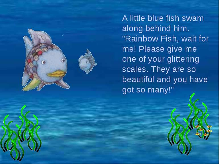 "A little blue fish swam along behind him. ""Rainbow Fish, wait for me! Please ..."