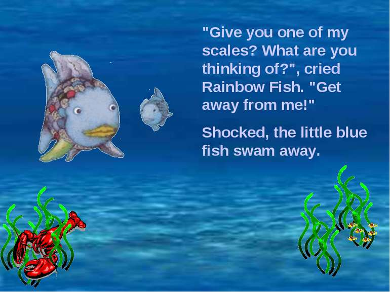 """Give you one of my scales? What are you thinking of?"", cried Rainbow Fish. ""..."