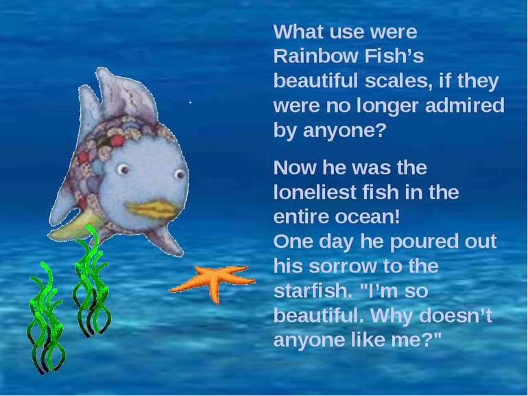 What use were Rainbow Fish's beautiful scales, if they were no longer admired...