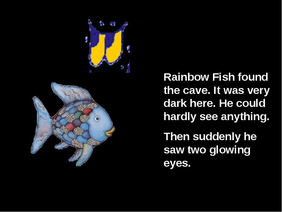 Rainbow Fish found the cave. It was very dark here. He could hardly see anyth...