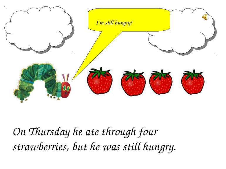 On Thursday he ate through four strawberries, but he was still hungry. I'm st...
