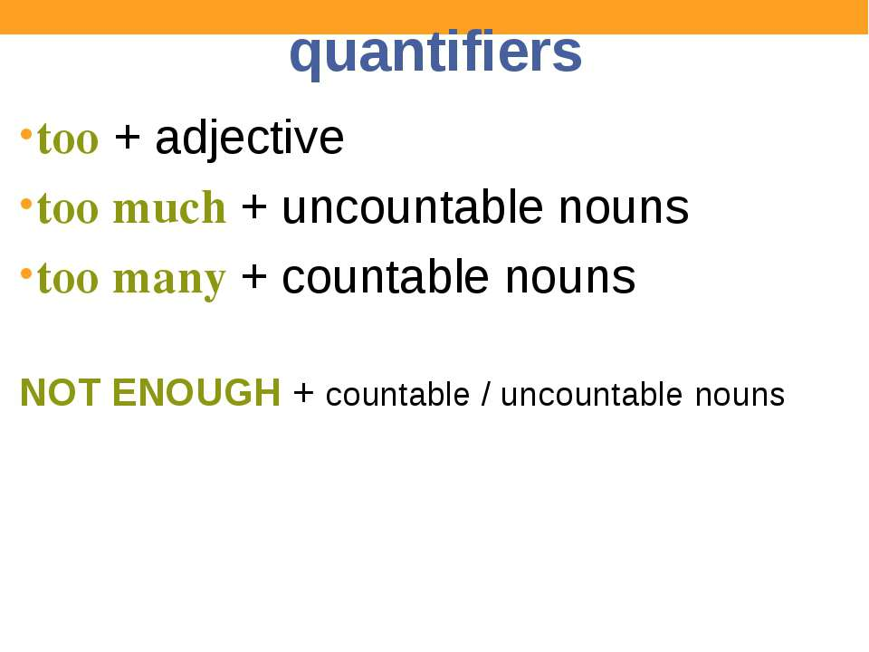 quantifiers too + adjective too much + uncountable nouns too many + countable...