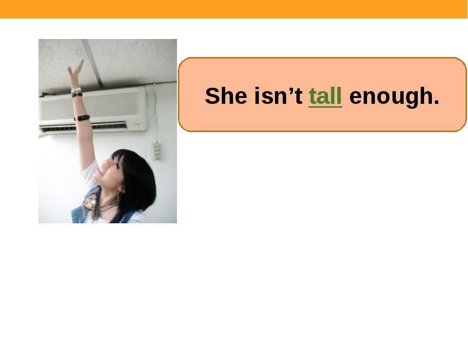 She isn't tall enough.