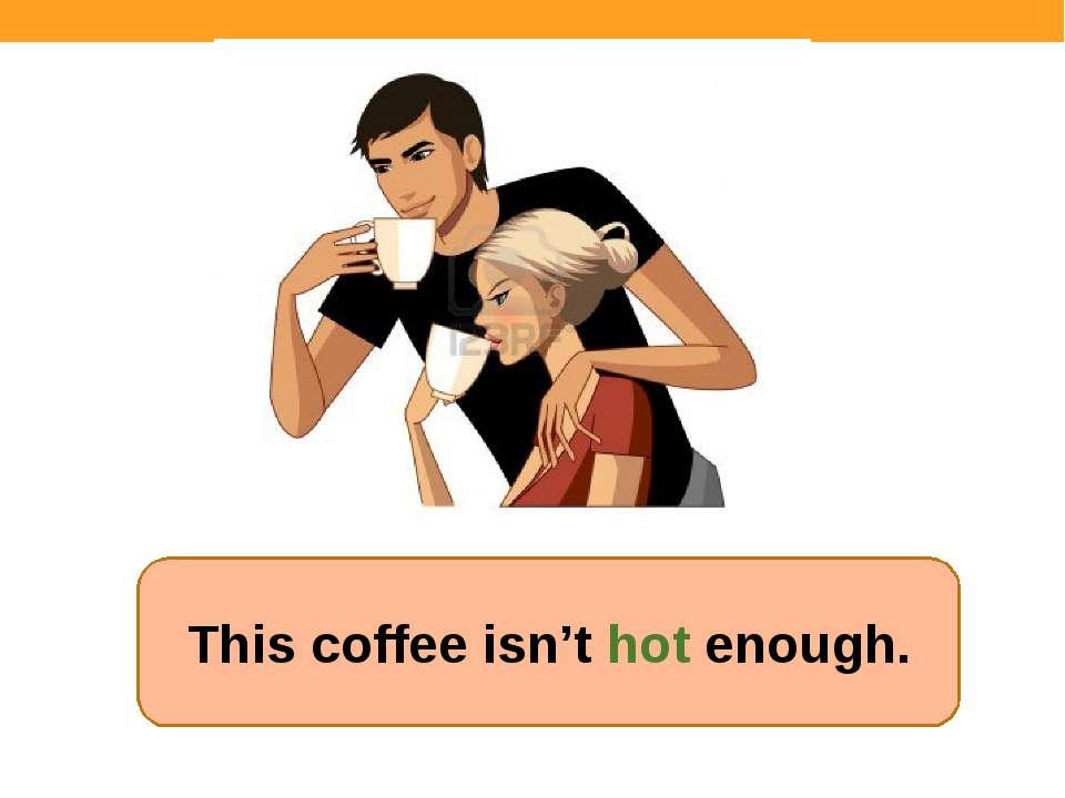 This coffee isn't hot enough.