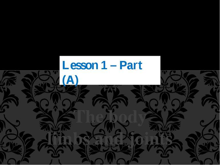 The body limbs and joints Lesson 1 – Part (A) Mr. Farouk