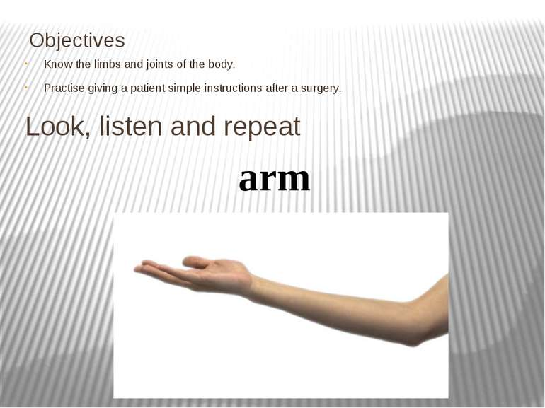 Know the limbs and joints of the body. Practise giving a patient simple instr...