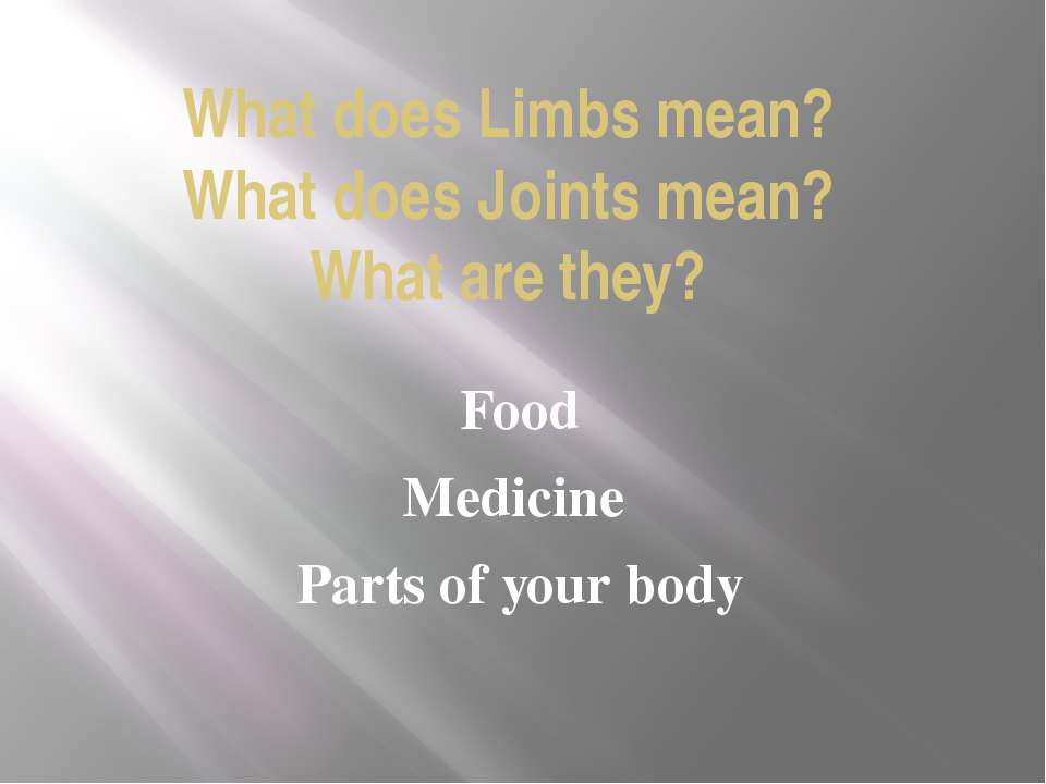 What does Limbs mean? What does Joints mean? What are they? Food Medicine Par...