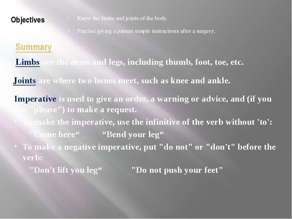 Summary Know the limbs and joints of the body. Practise giving a patient simp...