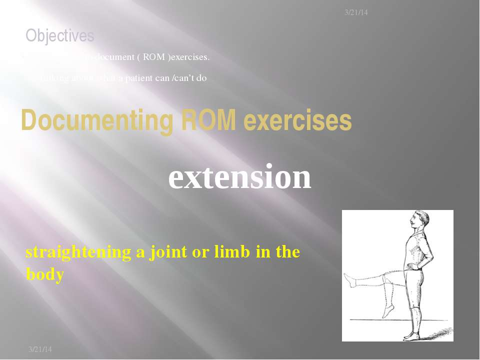 Know how to document ( ROM )exercises. Talking about what a patient can /can'...