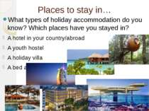 Places to stay in… What types of holiday accommodation do you know? Which pla...