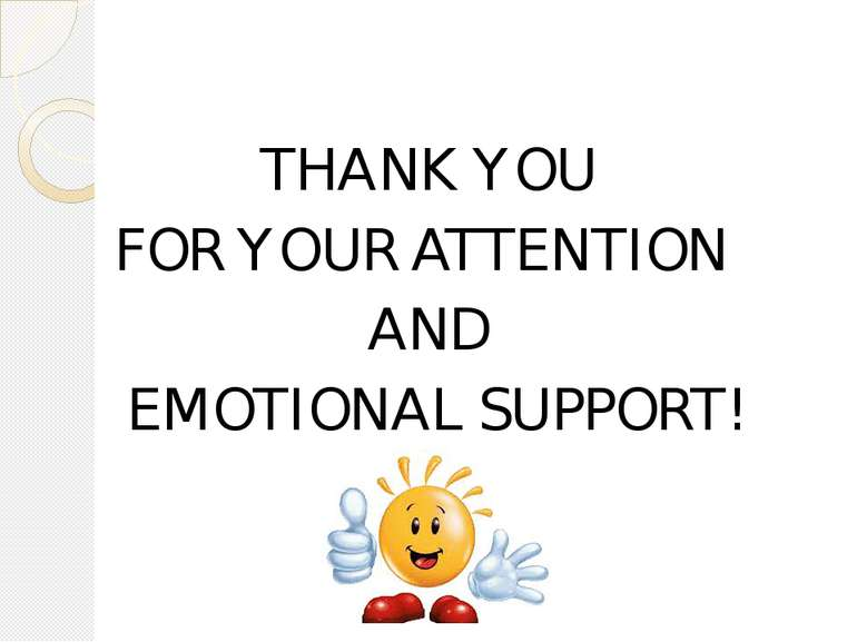 THANK YOU FOR YOUR ATTENTION AND EMOTIONAL SUPPORT!