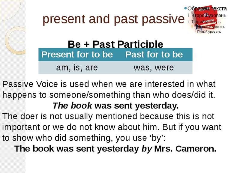 present and past passive Be + Past Participle Passive Voice is used when we a...