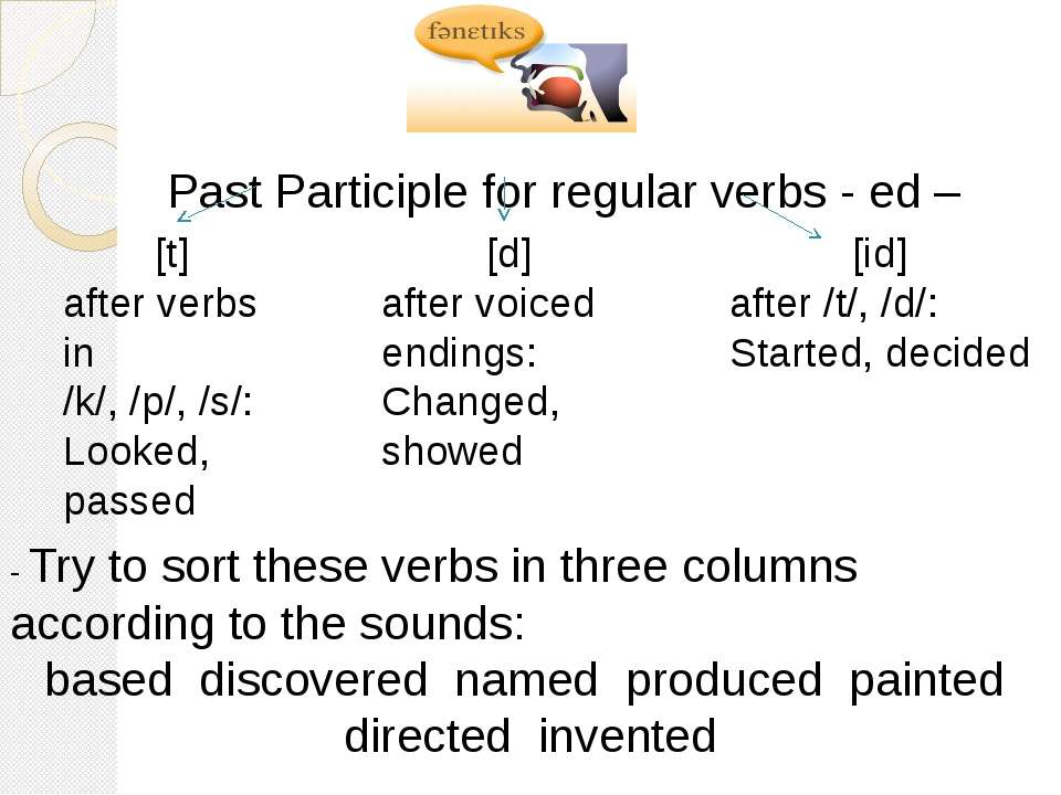Past Participle for regular verbs - ed – [t] after verbs in /k/, /p/, /s/: Lo...