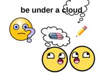 be under a cloud
