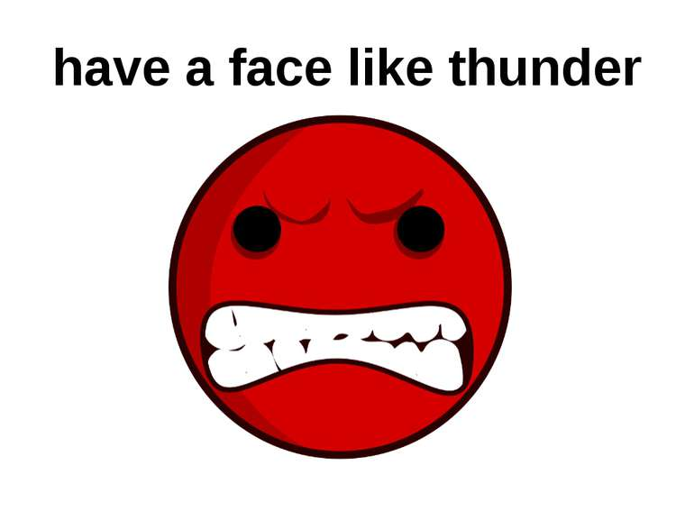 have a face like thunder