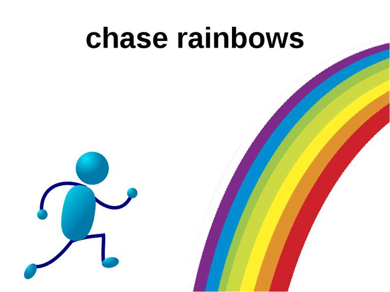 chase rainbows