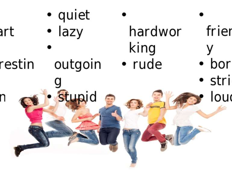hardworking rude polite calm shy smart interesting funny quiet lazy outgoing ...