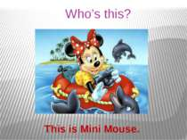 Who's this? This is Mini Mouse.