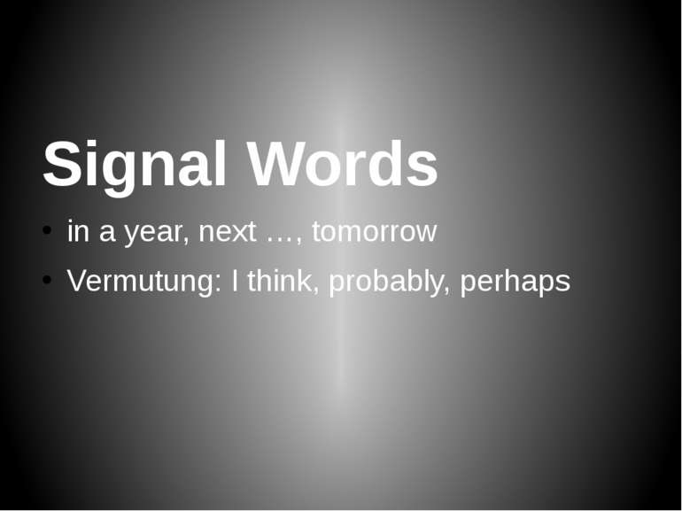 Signal Words in a year, next…, tomorrow Vermutung: I think, probably, perhaps