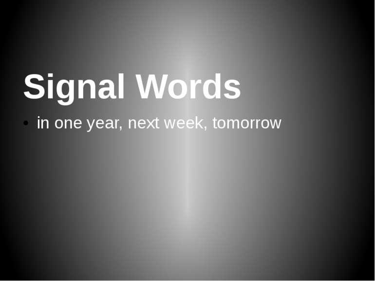 Signal Words in one year, next week, tomorrow