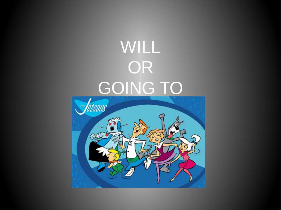 WILL OR GOING TO
