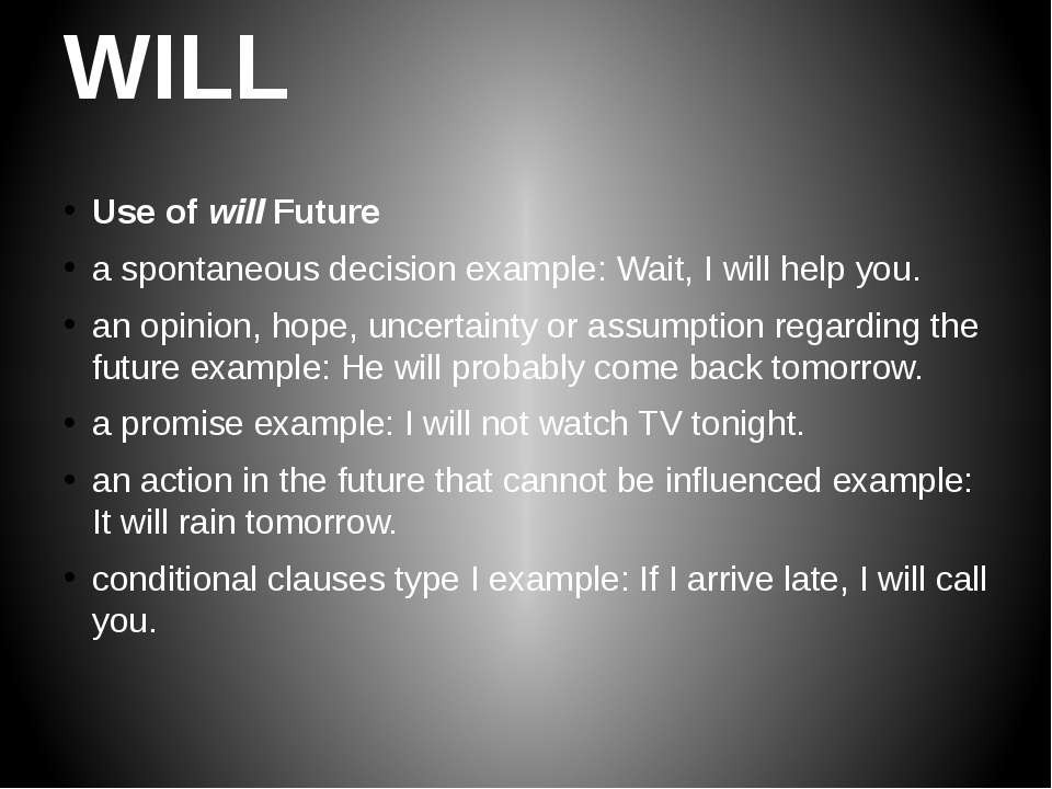 WILL Use of will Future a spontaneous decision example: Wait, I will help you...