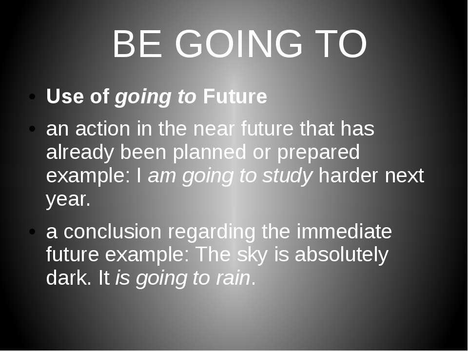 BE GOING TO Use of going to Future an action in the near future that has alre...