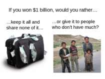 If you won $1 billion, would you rather… …keep it all and share none of it… …...