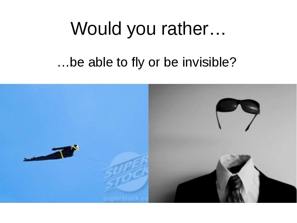 Would you rather… …be able to fly or be invisible? rrrather.com