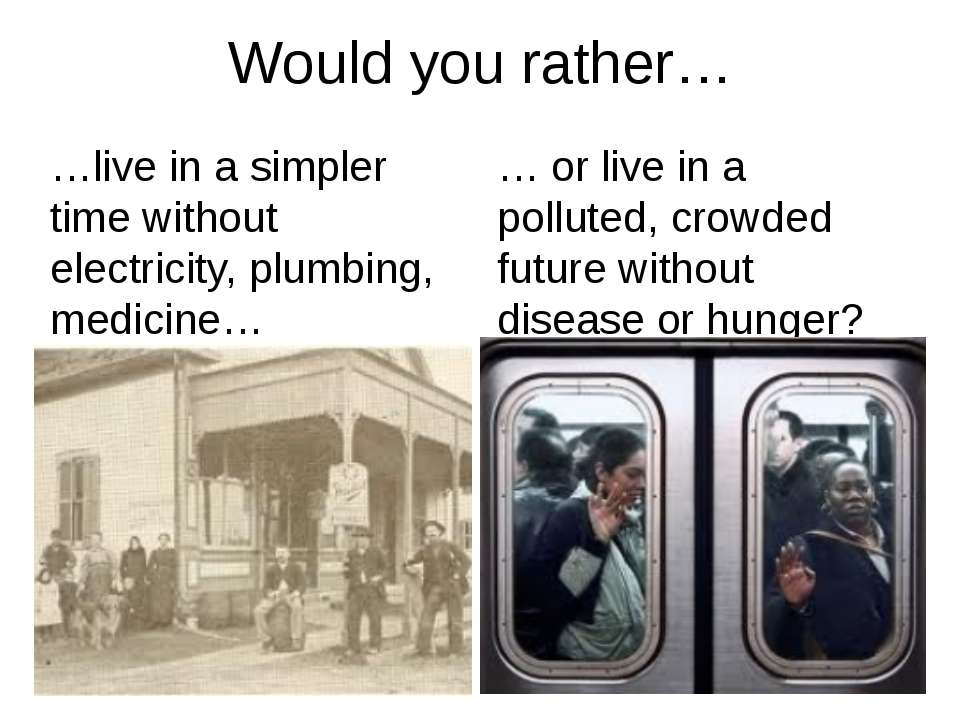 Would you rather… … or live in a polluted, crowded future without disease or ...