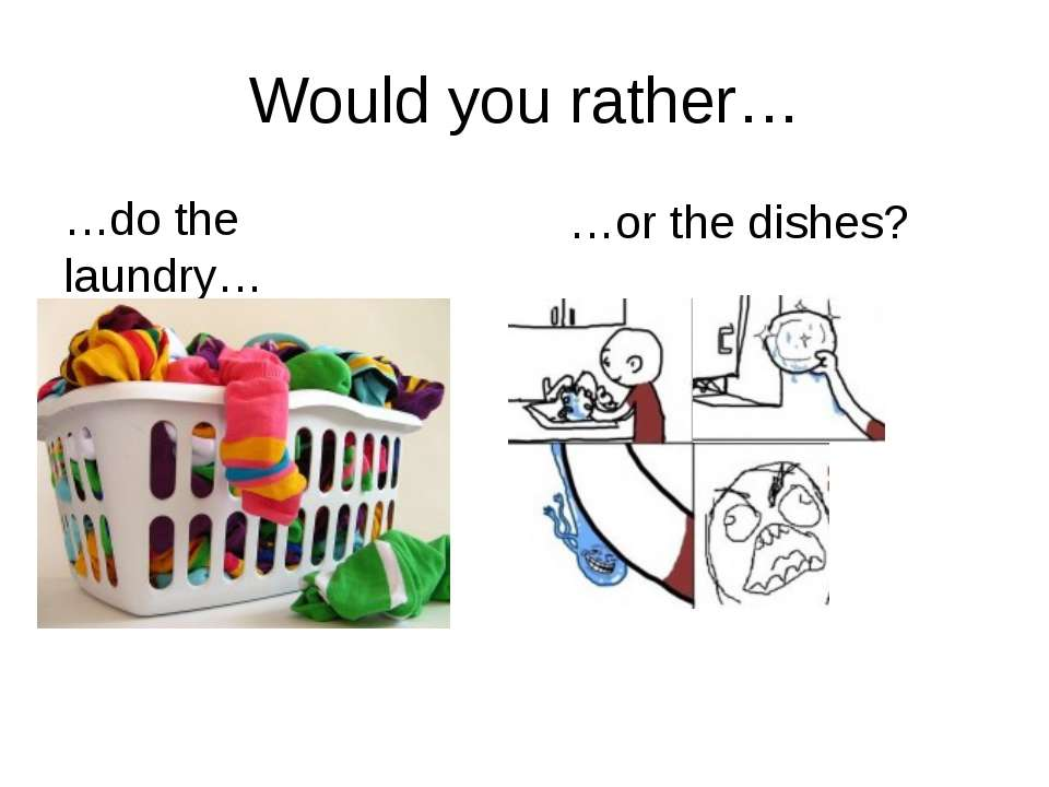 Would you rather… …do the laundry… …or the dishes? rrrather.com