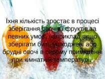 Їхня кількість зростає в процесі зберігання овочів і фруктів за певних умов, ...