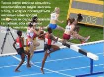 Також існує велика кількість неолімпійских видів змагань з бігу, з котрих про...