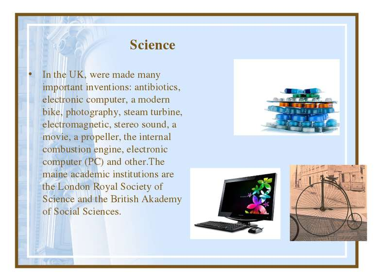 Science In the UK, were made many important inventions: antibiotics, electron...