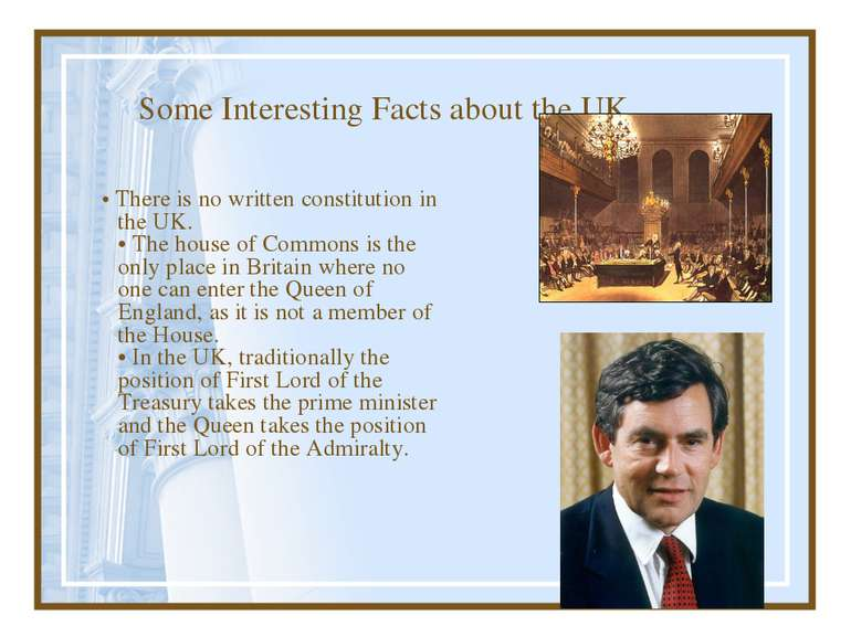 Some Interesting Facts about the UK • There is no written constitution in the...