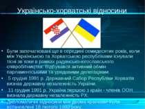 Українсько-хорватські відносини Були започатковані ще в середині семидесятих ...