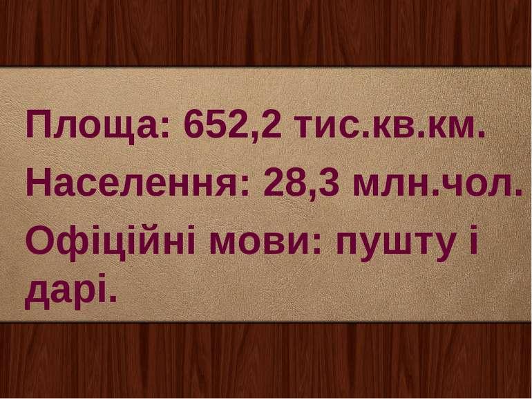 Площа: 652,2 тис.кв.км. Населення: 28,3 млн.чол. Офіційні мови: пушту і дарі.
