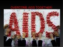 OVERCOME AIDS TOGETHER!