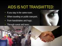 AIDS IS NOT TRANSMITTED: If you stay in the same room; When traveling on publ...