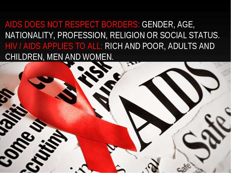 AIDS DOES NOT RESPECT BORDERS: GENDER, AGE, NATIONALITY, PROFESSION, RELIGION...