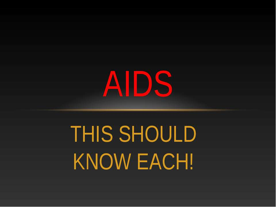 THIS SHOULD KNOW EACH! AIDS