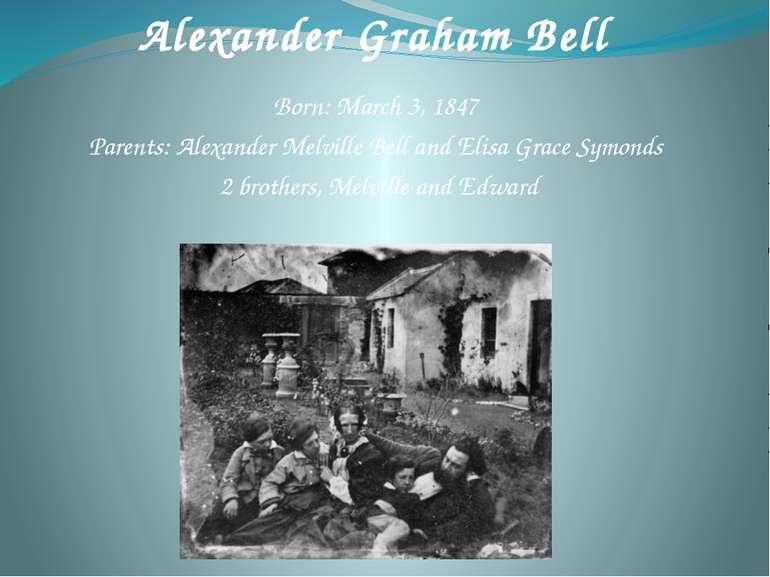 Born: March 3, 1847 Parents: Alexander Melville Bell and Elisa Grace Symonds ...