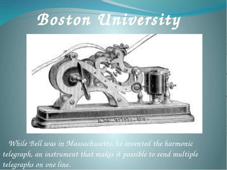 While Bell was in Massachusetts, he invented the harmonic telegraph, an instr...
