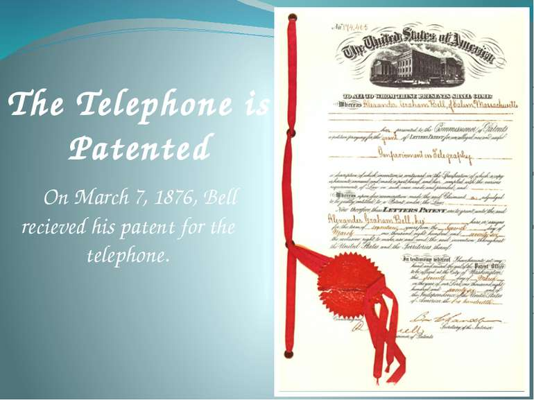 On March 7, 1876, Bell recieved his patent for the telephone. The Telephone i...