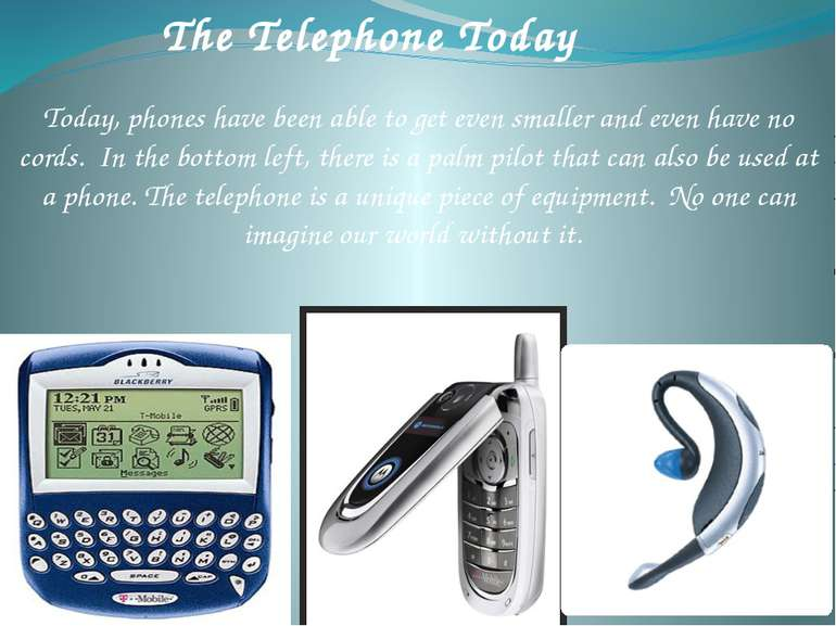 The Telephone Today Today, phones have been able to get even smaller and even...