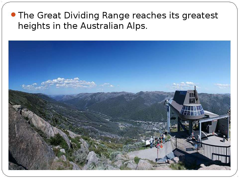 The Great Dividing Range reaches its greatest heights in the Australian Alps.