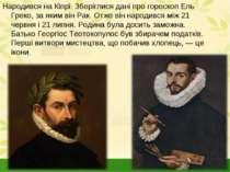 Народився на Кіпрі. Зберіглися дані про гороскоп Ель Греко, за яким він Рак. ...