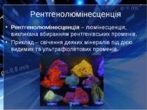 Рентгенолюмінесценція Рентгенолюмінесценція –люмінесценція, викликана вбиран...